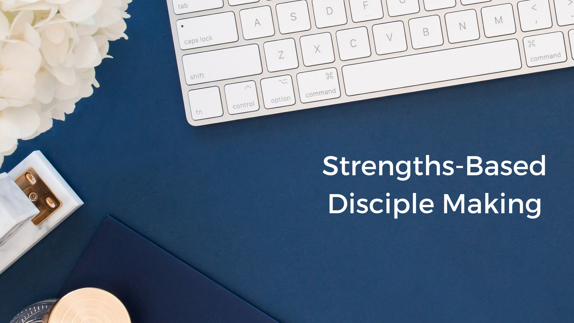 strengths based disciple making