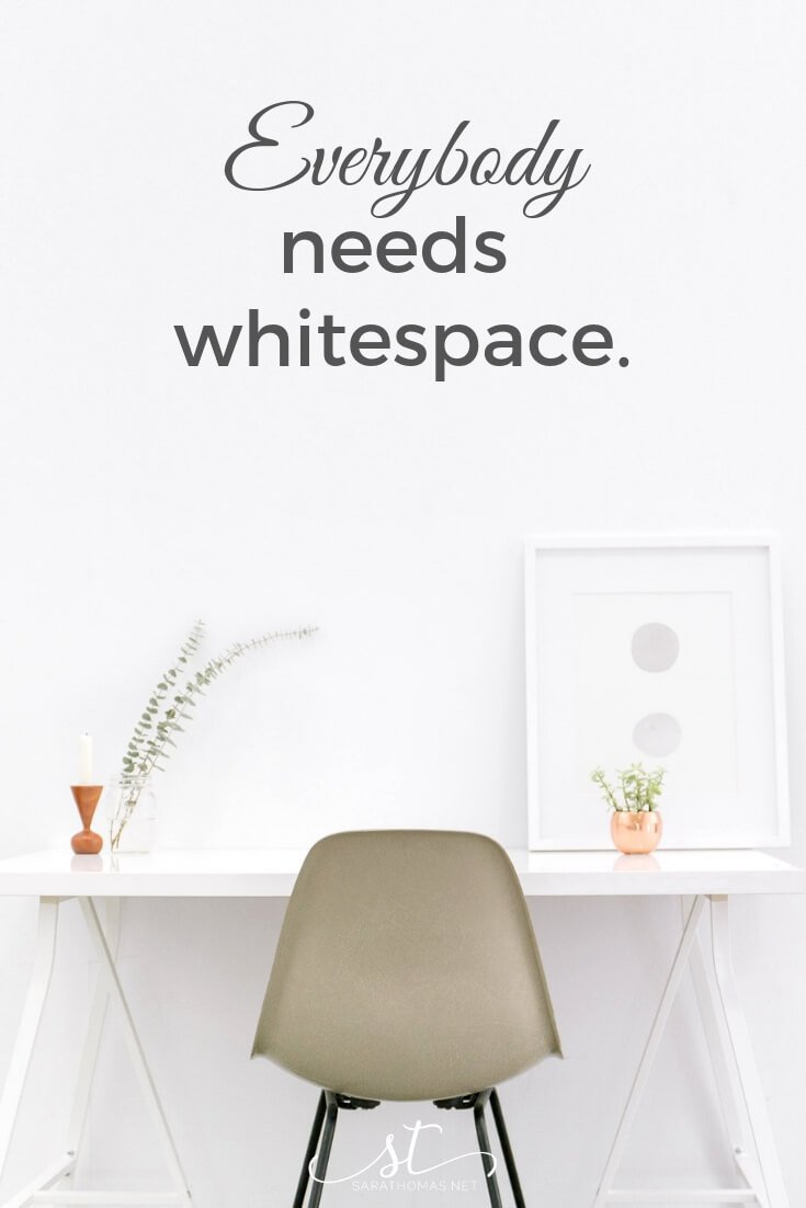 Everybody needs whitespace. That includes you. Whitespace gives us the opportunity to be creative, the space to breathe, reflect, and live with a little more spontaneity. What are you doing about whitespace? #tgif #whitespace #calendar #creativity #reflection Sara Thomas