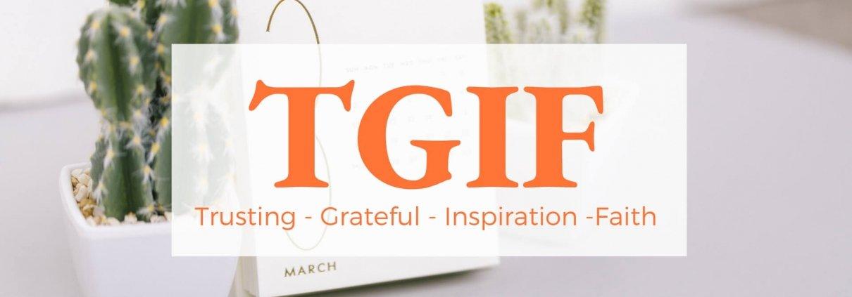 TGIF reframed to consider trust, gratitude, inspiration and faith. Explore the questions on the blog post. #trust #gratitude #grateful #faith #inspiration #sarathomas Sara Thomas