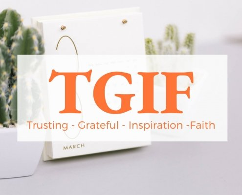 TGIF reframed to consider trust, gratitude, inspiration and faith. Explore the questions on the blog post. #trust #gratitude #grateful #faith #inspiration #sarathomas Sara Thomas