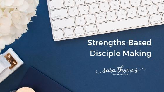Strengths-Based Disciple Making Sara Thomas