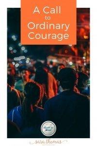A Call to Ordinary Courage Sara Thomas